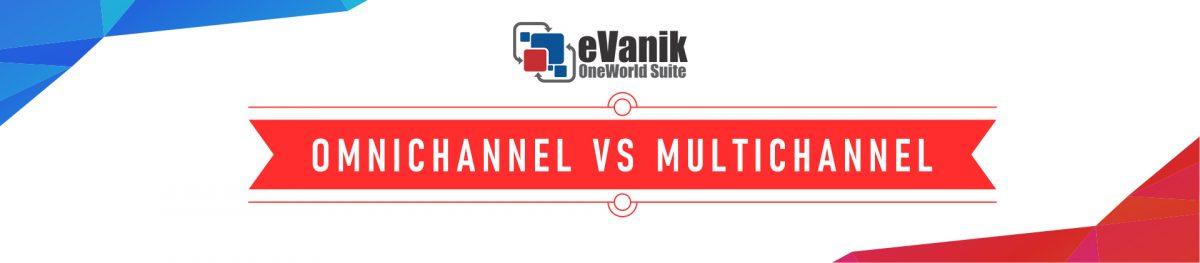 Omnichannel Versus Multichannel : In depth Strategic Analysis